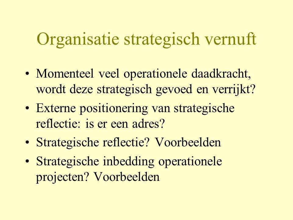 Organisatie strategisch vernuft Momenteel veel operationele daadkracht, wordt deze strategisch gevoed en verrijkt.
