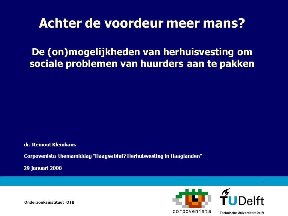 Naam van de presentatie Onderzoeksinstituut OTB 29 januari 2008 1 Achter de voordeur meer mans? De (on)mogelijkheden van herhuisvesting om sociale pro