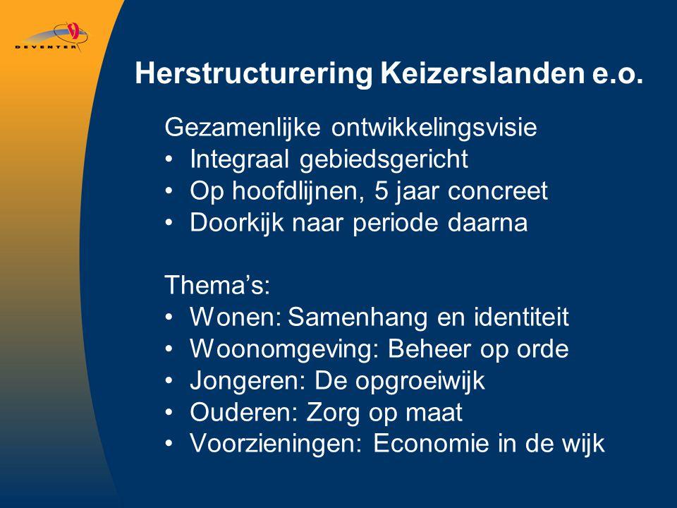 Herstructurering Keizerslanden e.o. Gezamenlijke ontwikkelingsvisie Integraal gebiedsgericht Op hoofdlijnen, 5 jaar concreet Doorkijk naar periode daa