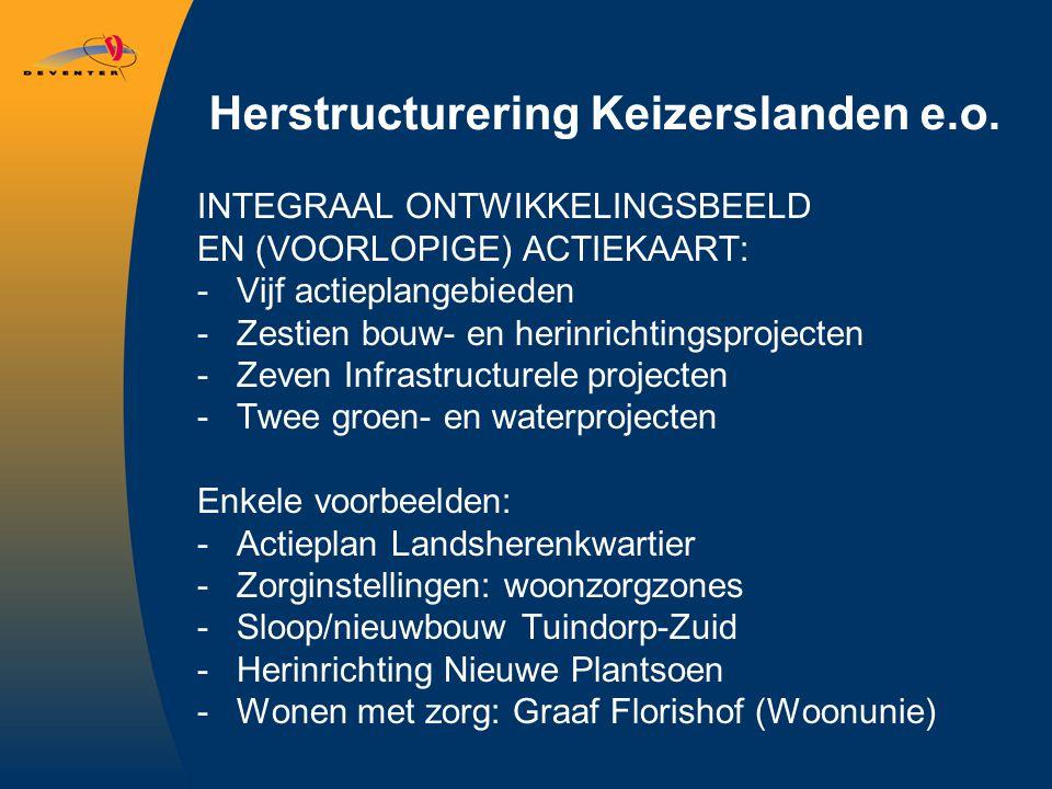 Herstructurering Keizerslanden e.o. INTEGRAAL ONTWIKKELINGSBEELD EN (VOORLOPIGE) ACTIEKAART: -Vijf actieplangebieden -Zestien bouw- en herinrichtingsp