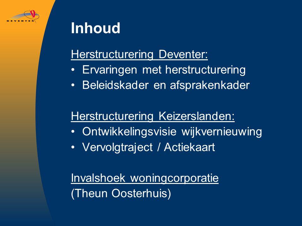 Inhoud Herstructurering Deventer: Ervaringen met herstructurering Beleidskader en afsprakenkader Herstructurering Keizerslanden: Ontwikkelingsvisie wi