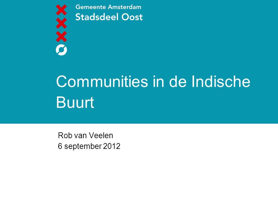 Communities in de Indische Buurt Rob van Veelen 6 september 2012