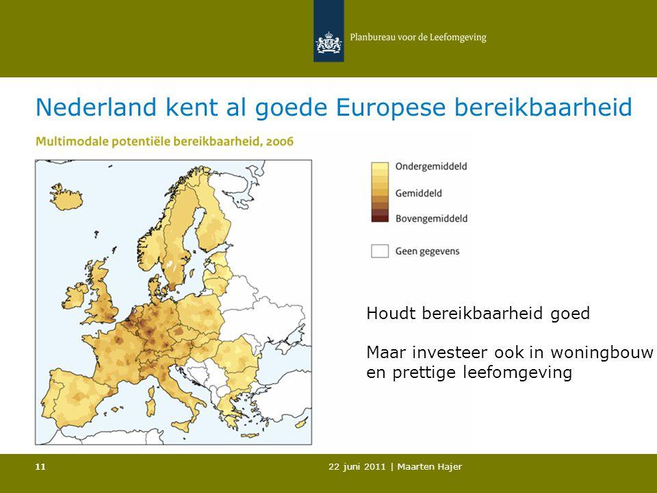 22 juni 2011 | Maarten Hajer 11 Nederland kent al goede Europese bereikbaarheid Houdt bereikbaarheid goed Maar investeer ook in woningbouw en prettige leefomgeving