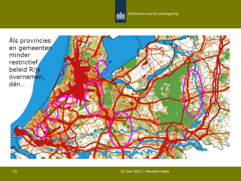 22 juni 2011 | Maarten Hajer 13 Áls provincies en gemeenten minder restrictief beleid Rijk overnemen, dán…