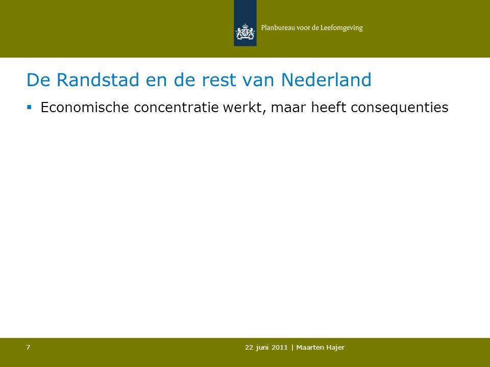 De Randstad en de rest van Nederland  Economische concentratie werkt, maar heeft consequenties 22 juni 2011 | Maarten Hajer 7
