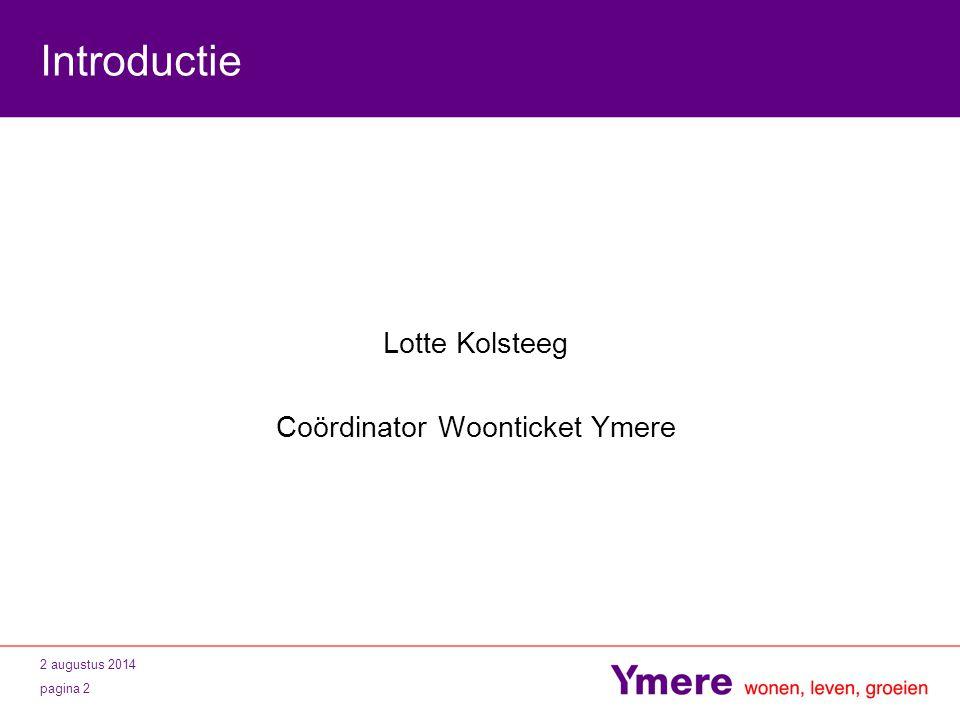 2 augustus 2014 pagina 2 Introductie Lotte Kolsteeg Coördinator Woonticket Ymere