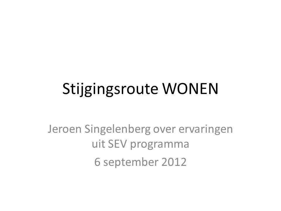Stijgingsroute WONEN Jeroen Singelenberg over ervaringen uit SEV programma 6 september 2012