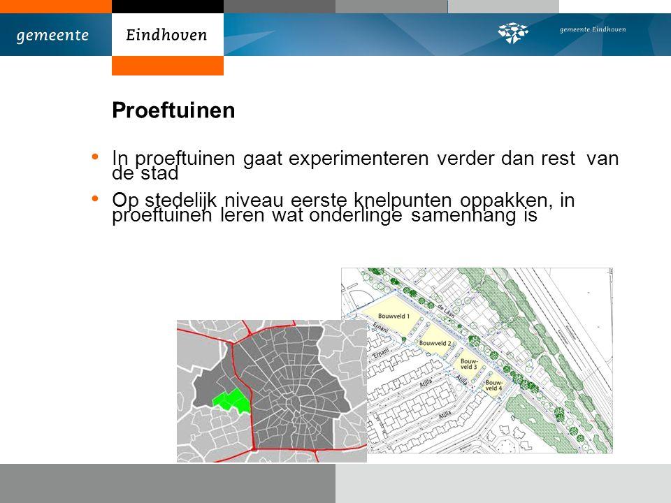 Proeftuinen In proeftuinen gaat experimenteren verder dan rest van de stad Op stedelijk niveau eerste knelpunten oppakken, in proeftuinen leren wat onderlinge samenhang is