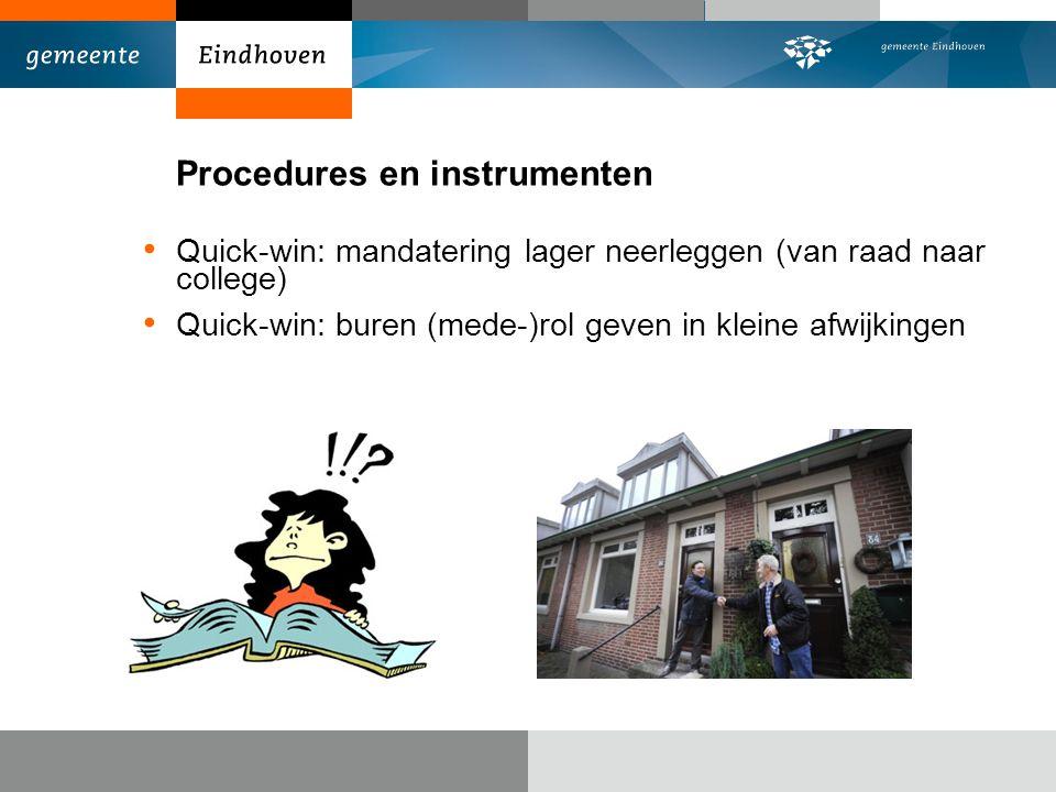 Procedures en instrumenten Quick-win: mandatering lager neerleggen (van raad naar college) Quick-win: buren (mede-)rol geven in kleine afwijkingen