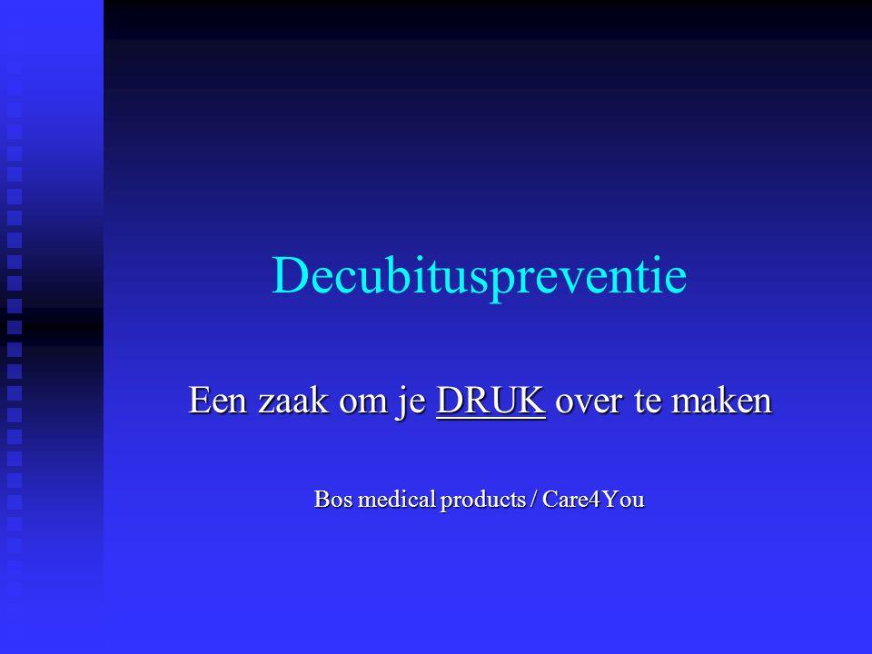 Decubituspreventie Een zaak om je DRUK over te maken Bos medical products / Care4You