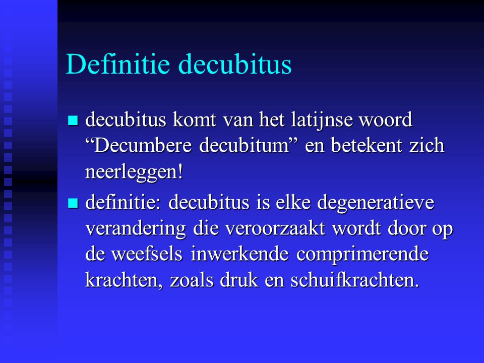 """Definitie decubitus decubitus komt van het latijnse woord """"Decumbere decubitum"""" en betekent zich neerleggen! decubitus komt van het latijnse woord """"De"""