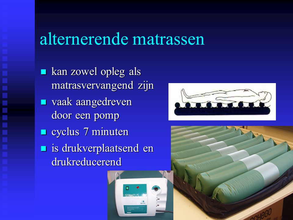 alternerende matrassen kan zowel opleg als matrasvervangend zijn kan zowel opleg als matrasvervangend zijn vaak aangedreven door een pomp vaak aangedr