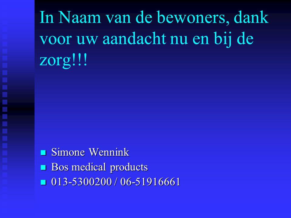 In Naam van de bewoners, dank voor uw aandacht nu en bij de zorg!!! Simone Wennink Simone Wennink Bos medical products Bos medical products 013-530020