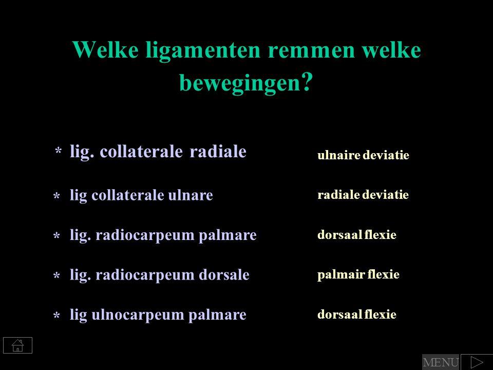 Welke ligamenten remmen welke bewegingen ? lig. collaterale radiale ulnaire deviatie radiale deviatie dorsaal flexie palmair flexie lig collaterale ul