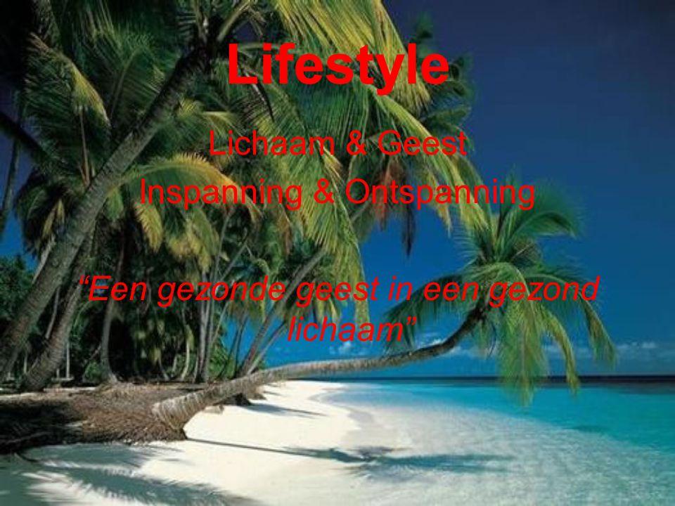 Lifestyle is……… Beweeg voor een gezond lijf Beweeg voor een gezonde geest Ontspan voor een gezond lijf Ontspan voor een gezonde geest Gezond eten voor een gezond lijf Gezond eten voor een gezonde geest