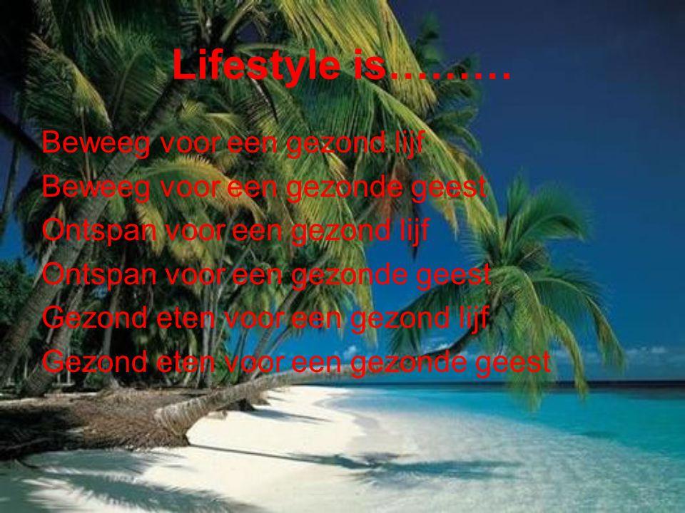 Lifestyle is……… Beweeg voor een gezond lijf Beweeg voor een gezonde geest Ontspan voor een gezond lijf Ontspan voor een gezonde geest Gezond eten voor