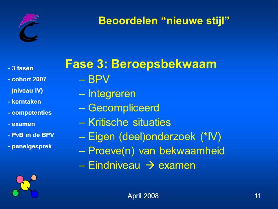 """Beoordelen """"nieuwe stijl"""" - 3 fasen - cohort 2007 (niveau IV) - kerntaken - competenties - examen - PvB in de BPV - panelgesprek April 200811 Fase 3:"""