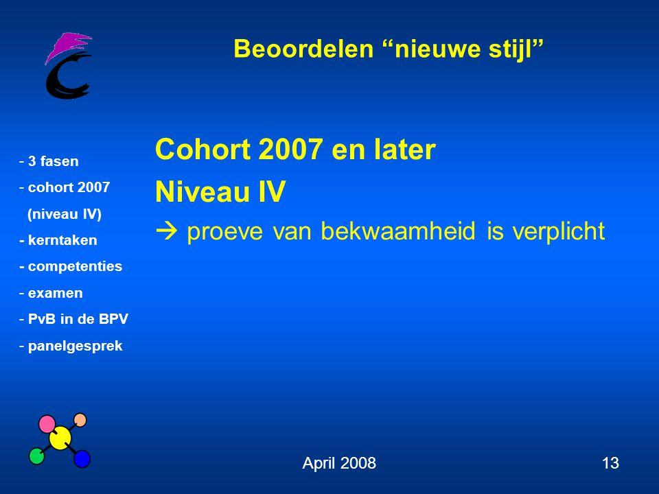 """Beoordelen """"nieuwe stijl"""" - 3 fasen - cohort 2007 (niveau IV) - kerntaken - competenties - examen - PvB in de BPV - panelgesprek April 200813 Cohort 2"""
