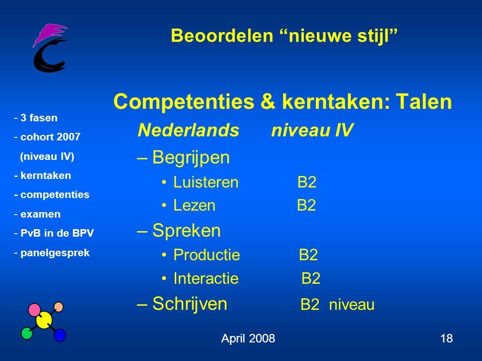 """Beoordelen """"nieuwe stijl"""" - 3 fasen - cohort 2007 (niveau IV) - kerntaken - competenties - examen - PvB in de BPV - panelgesprek April 200818 Competen"""