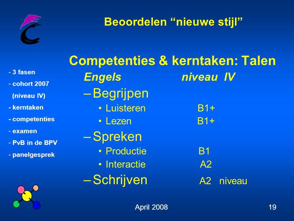 """Beoordelen """"nieuwe stijl"""" - 3 fasen - cohort 2007 (niveau IV) - kerntaken - competenties - examen - PvB in de BPV - panelgesprek April 200819 Competen"""