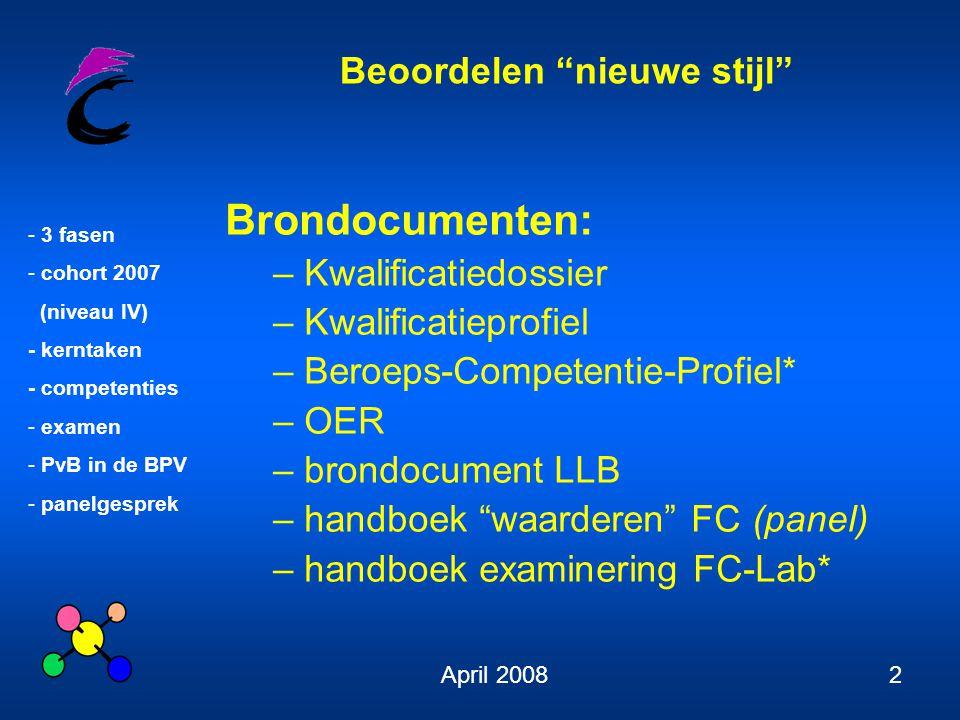 """Beoordelen """"nieuwe stijl"""" - 3 fasen - cohort 2007 (niveau IV) - kerntaken - competenties - examen - PvB in de BPV - panelgesprek April 20082 Brondocum"""