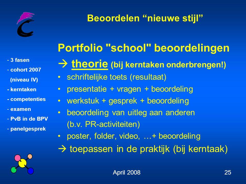 """Beoordelen """"nieuwe stijl"""" - 3 fasen - cohort 2007 (niveau IV) - kerntaken - competenties - examen - PvB in de BPV - panelgesprek April 200825 Portfoli"""