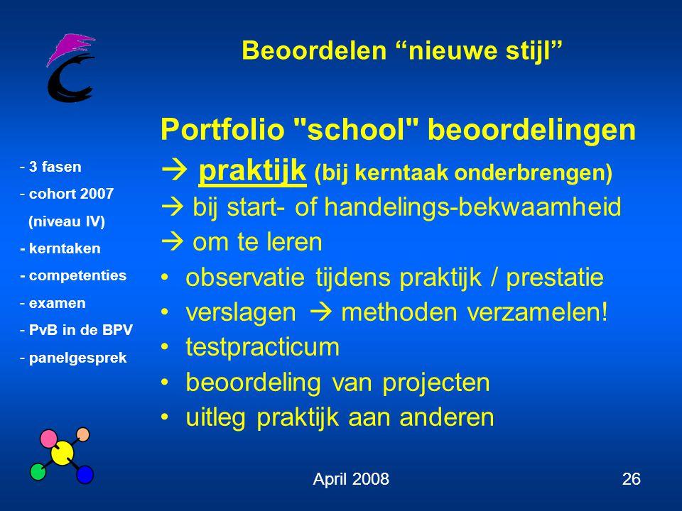 """Beoordelen """"nieuwe stijl"""" - 3 fasen - cohort 2007 (niveau IV) - kerntaken - competenties - examen - PvB in de BPV - panelgesprek April 200826 Portfoli"""
