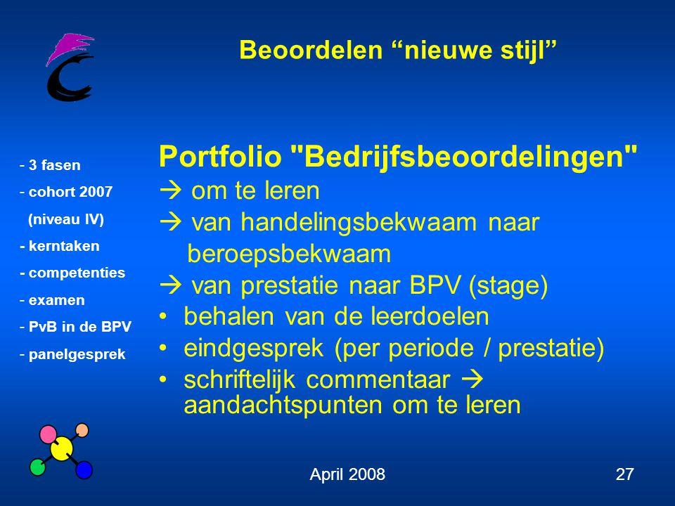 """Beoordelen """"nieuwe stijl"""" - 3 fasen - cohort 2007 (niveau IV) - kerntaken - competenties - examen - PvB in de BPV - panelgesprek April 200827 Portfoli"""