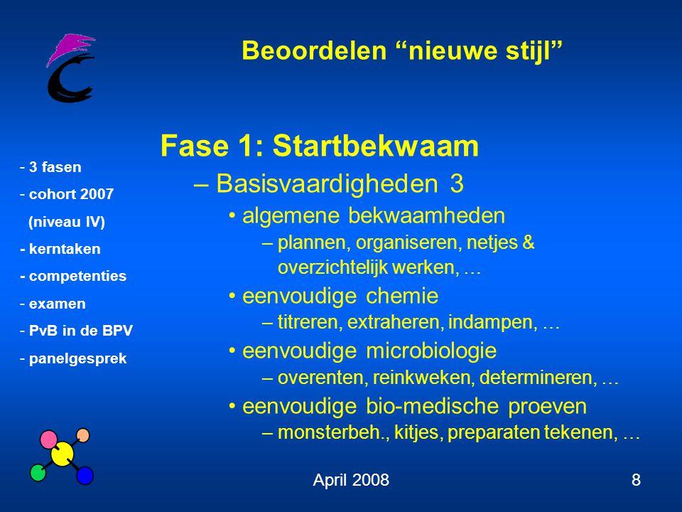 """Beoordelen """"nieuwe stijl"""" - 3 fasen - cohort 2007 (niveau IV) - kerntaken - competenties - examen - PvB in de BPV - panelgesprek April 20088 Fase 1: S"""