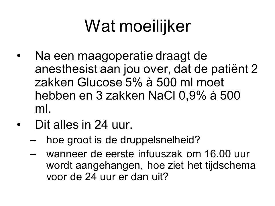 Wat moeilijker Na een maagoperatie draagt de anesthesist aan jou over, dat de patiënt 2 zakken Glucose 5% à 500 ml moet hebben en 3 zakken NaCl 0,9% à