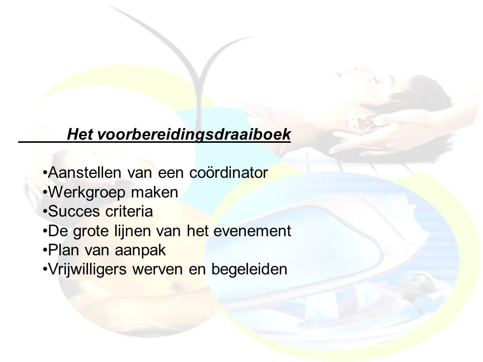 Het voorbereidingsdraaiboek Aanstellen van een coördinator Werkgroep maken Succes criteria De grote lijnen van het evenement Plan van aanpak Vrijwilli