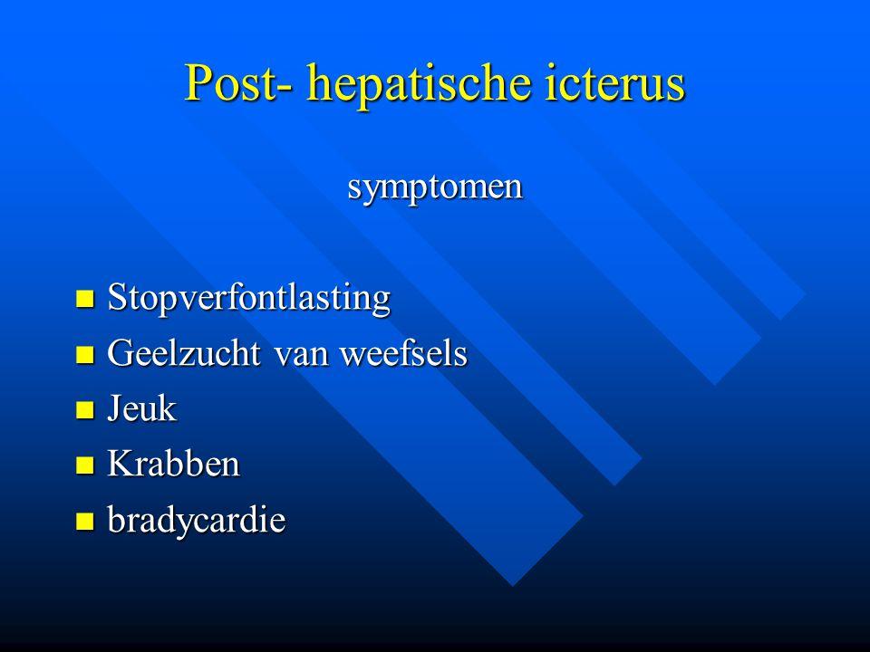 Post- hepatische icterus symptomen Stopverfontlasting Stopverfontlasting Geelzucht van weefsels Geelzucht van weefsels Jeuk Jeuk Krabben Krabben brady