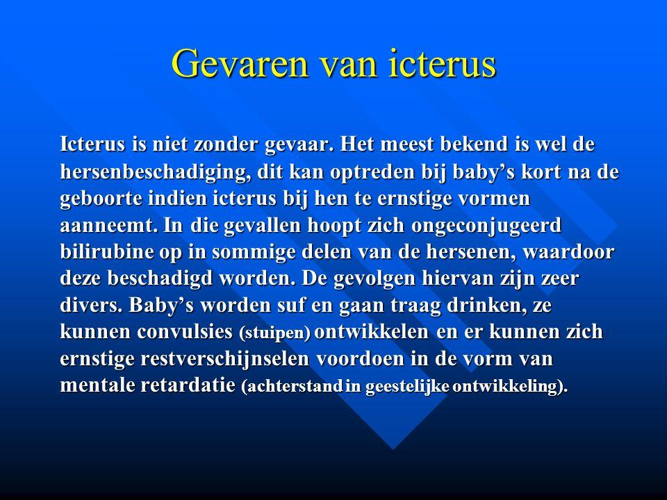 Gevaren van icterus Icterus is niet zonder gevaar. Het meest bekend is wel de hersenbeschadiging, dit kan optreden bij baby's kort na de geboorte indi