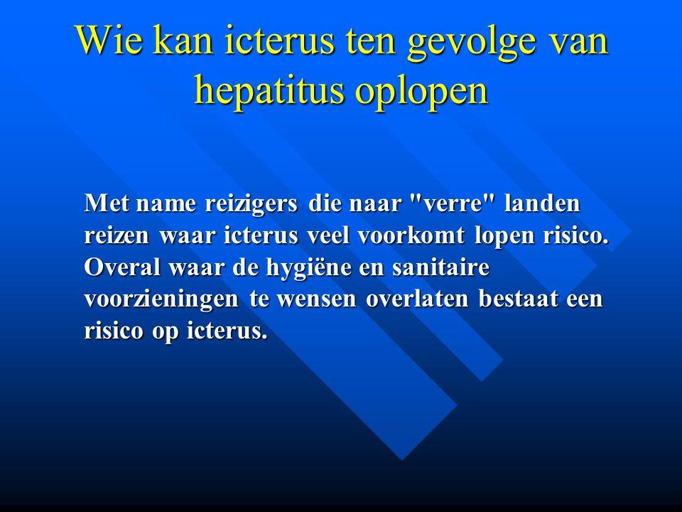 Wie kan icterus ten gevolge van hepatitus oplopen Met name reizigers die naar