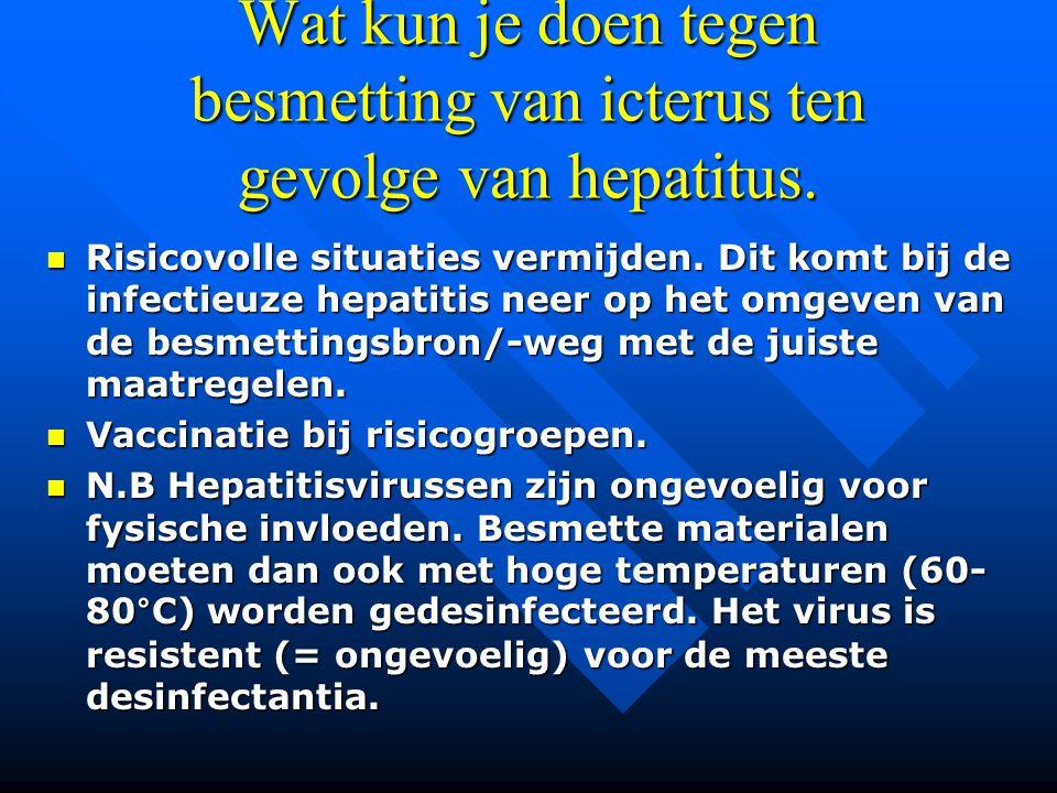 Wat kun je doen tegen besmetting van icterus ten gevolge van hepatitus. Risicovolle situaties vermijden. Dit komt bij de infectieuze hepatitis neer op