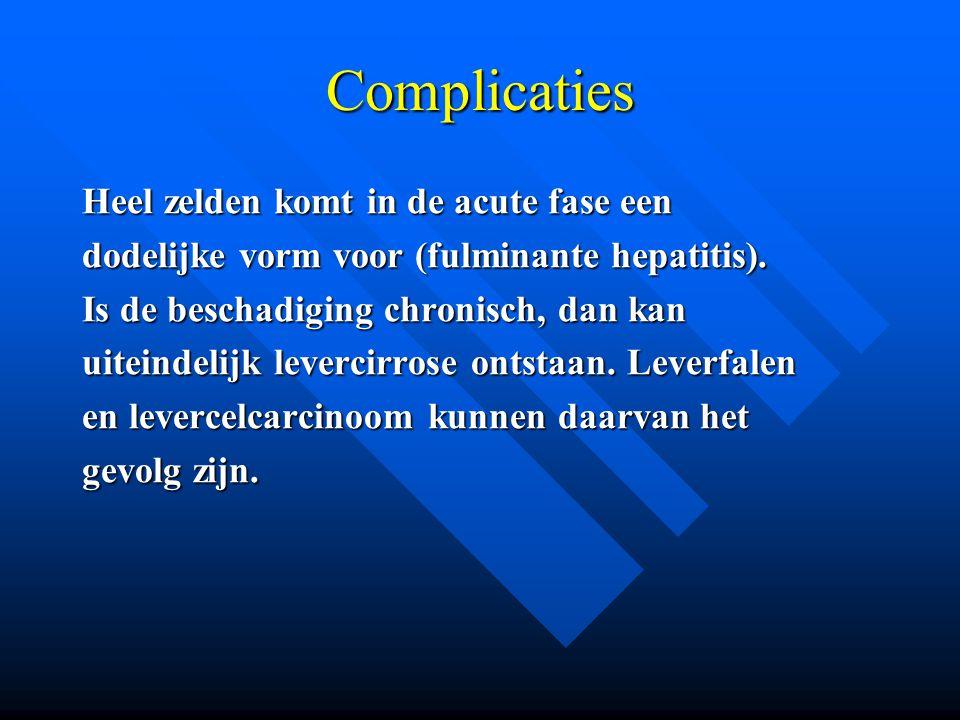 Complicaties Heel zelden komt in de acute fase een dodelijke vorm voor (fulminante hepatitis). Is de beschadiging chronisch, dan kan uiteindelijk leve