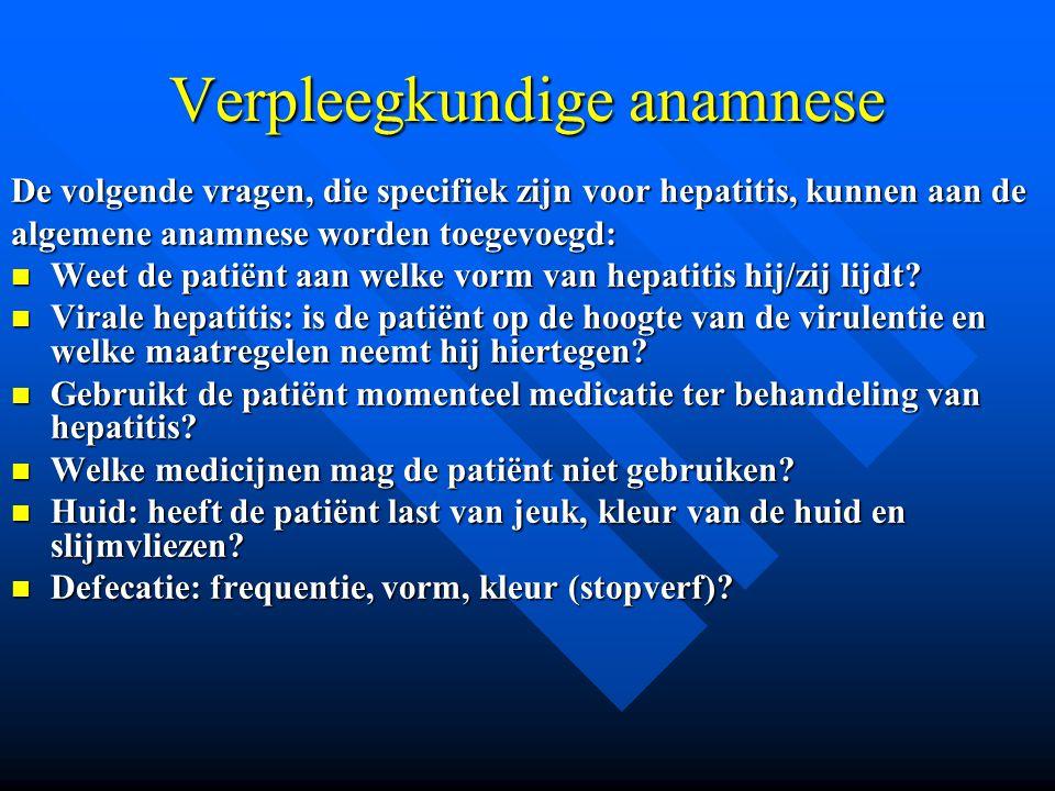 Verpleegkundige anamnese De volgende vragen, die specifiek zijn voor hepatitis, kunnen aan de algemene anamnese worden toegevoegd: Weet de patiënt aan