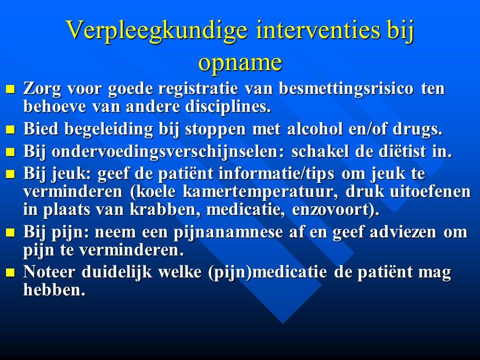 Verpleegkundige interventies bij opname Zorg voor goede registratie van besmettingsrisico ten behoeve van andere disciplines. Zorg voor goede registra
