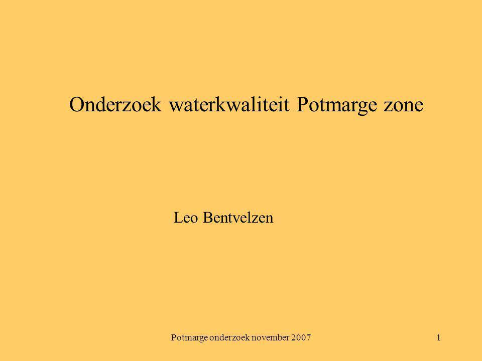 Potmarge onderzoek november 20071 Onderzoek waterkwaliteit Potmarge zone Leo Bentvelzen