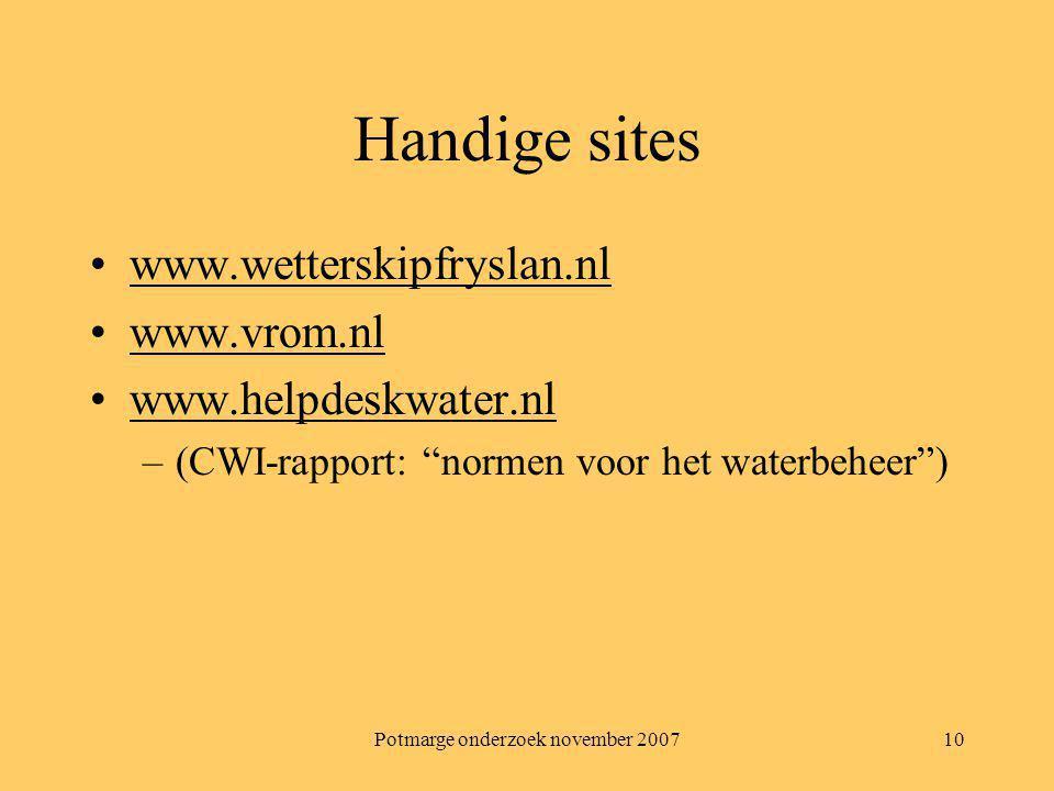 "Potmarge onderzoek november 200710 Handige sites www.wetterskipfryslan.nl www.vrom.nl www.helpdeskwater.nl –(CWI-rapport: ""normen voor het waterbeheer"