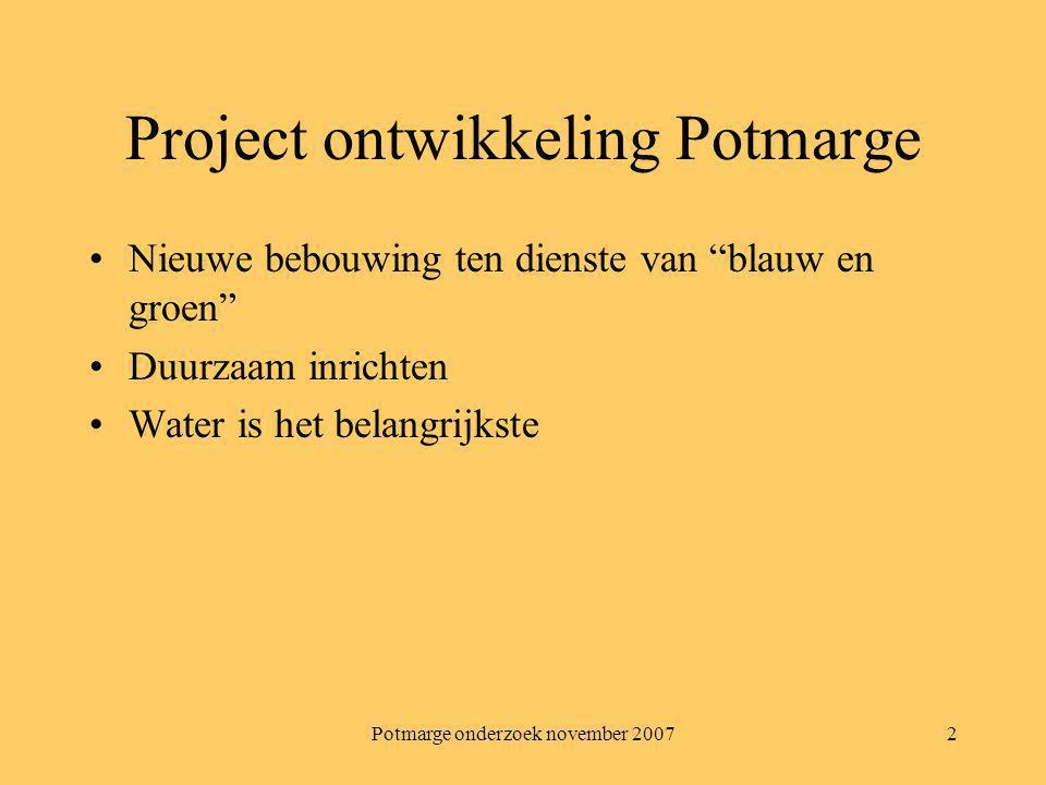 """Potmarge onderzoek november 20072 Project ontwikkeling Potmarge Nieuwe bebouwing ten dienste van """"blauw en groen"""" Duurzaam inrichten Water is het bela"""