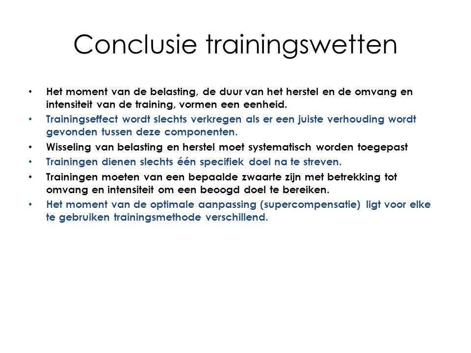 Conclusie trainingswetten Het moment van de belasting, de duur van het herstel en de omvang en intensiteit van de training, vormen een eenheid. Traini