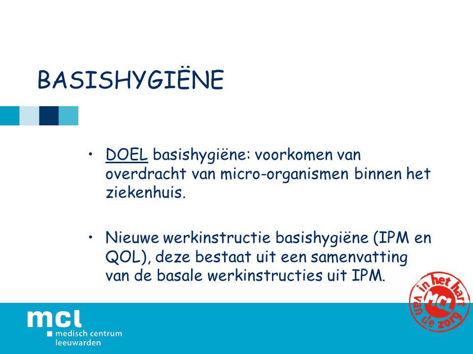 BASISHYGIËNE DOEL basishygiëne: voorkomen van overdracht van micro-organismen binnen het ziekenhuis. Nieuwe werkinstructie basishygiëne (IPM en QOL),