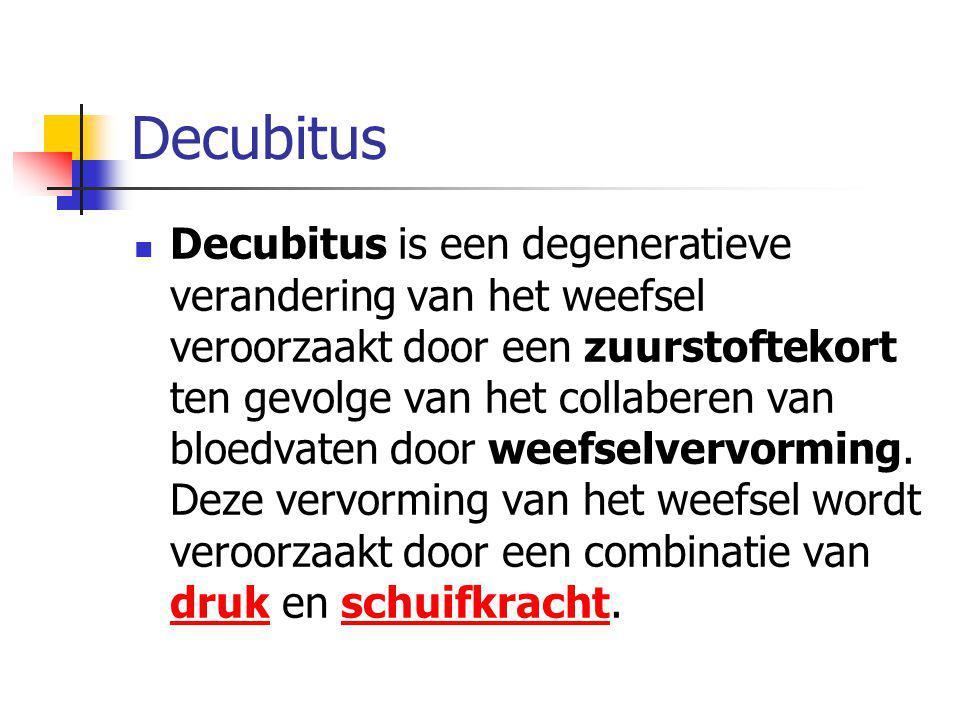 Decubitus Decubitus is een degeneratieve verandering van het weefsel veroorzaakt door een zuurstoftekort ten gevolge van het collaberen van bloedvaten