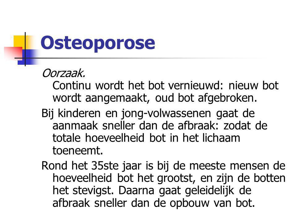 Osteoporose Oorzaak. Continu wordt het bot vernieuwd: nieuw bot wordt aangemaakt, oud bot afgebroken. Bij kinderen en jong-volwassenen gaat de aanmaak
