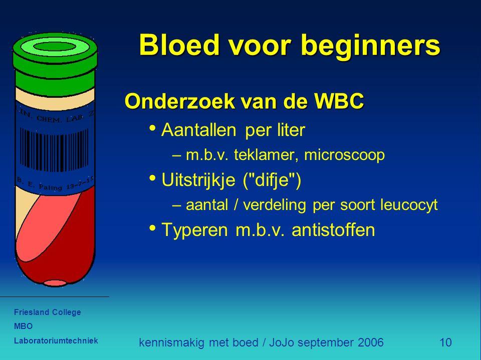 Friesland College MBO Laboratoriumtechniek 10kennismakig met boed / JoJo september 2006 Bloed voor beginners Onderzoek van de WBC Aantallen per liter