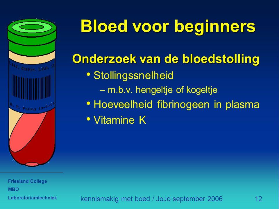 Friesland College MBO Laboratoriumtechniek 12kennismakig met boed / JoJo september 2006 Bloed voor beginners Onderzoek van de bloedstolling Stollingss