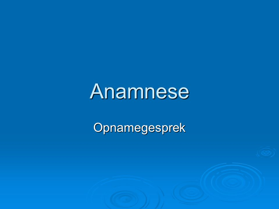 Anamnese Opnamegesprek