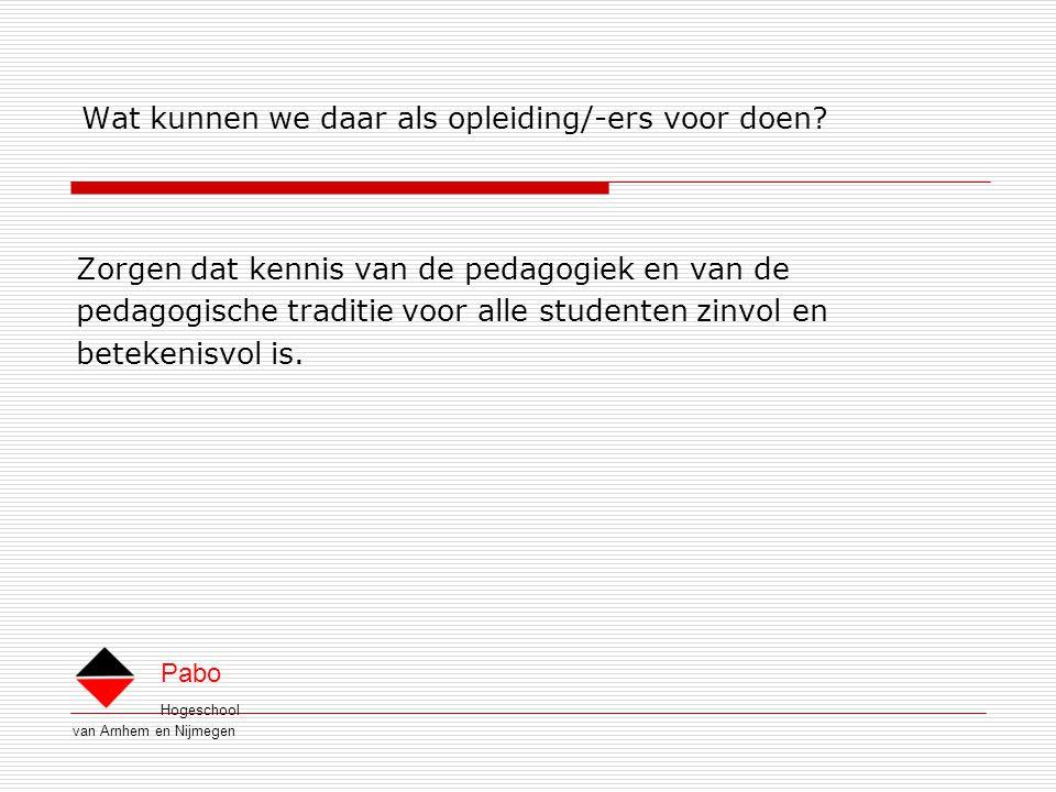 Hogeschool van Arnhem en Nijmegen Pabo Wat kunnen we daar als opleiding/-ers voor doen.