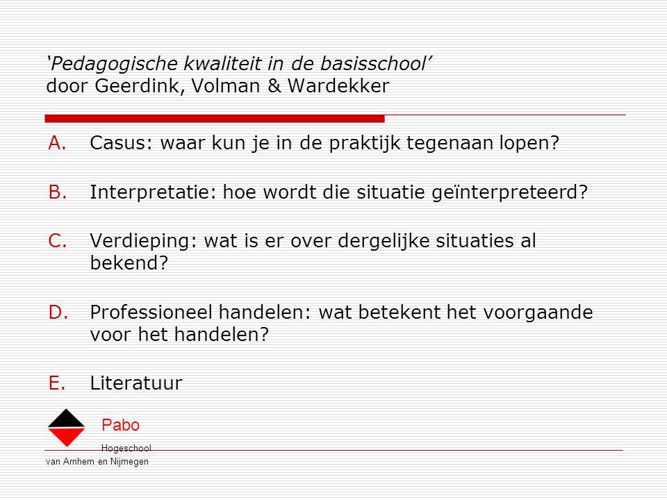 Hogeschool van Arnhem en Nijmegen Pabo 'Pedagogische kwaliteit in de basisschool' door Geerdink, Volman & Wardekker A.Casus: waar kun je in de praktijk tegenaan lopen.